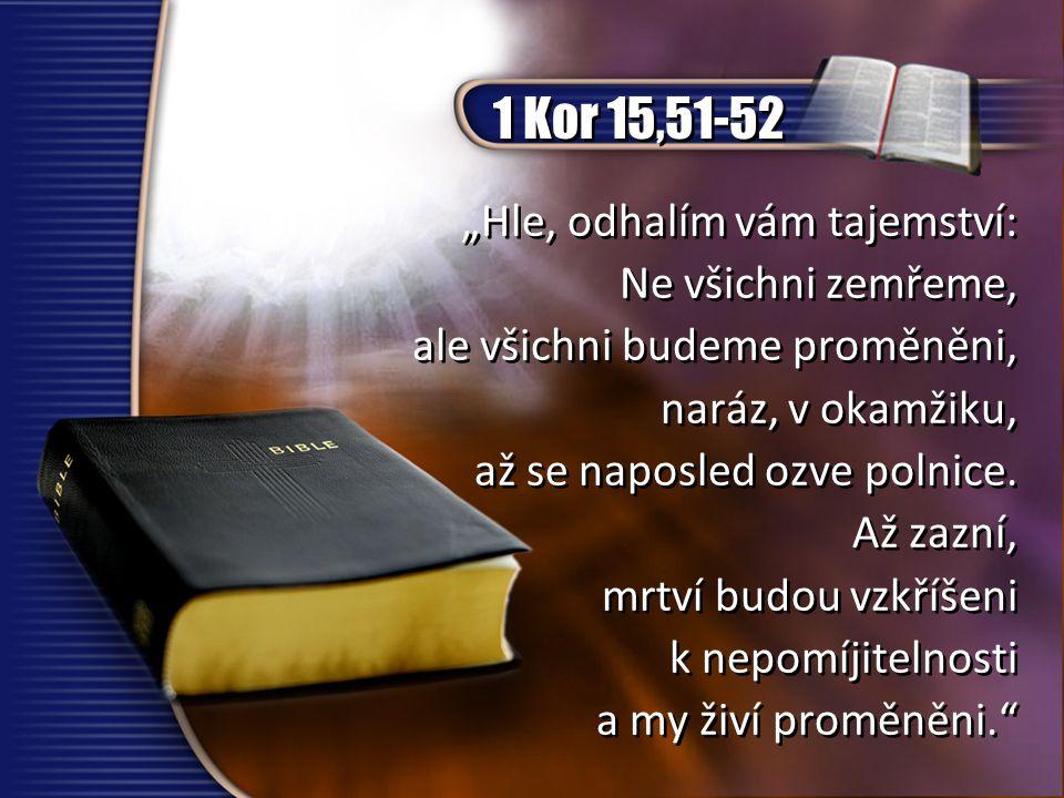 """1 Kor 15,51-52 """"Hle, odhalím vám tajemství: Ne všichni zemřeme,"""