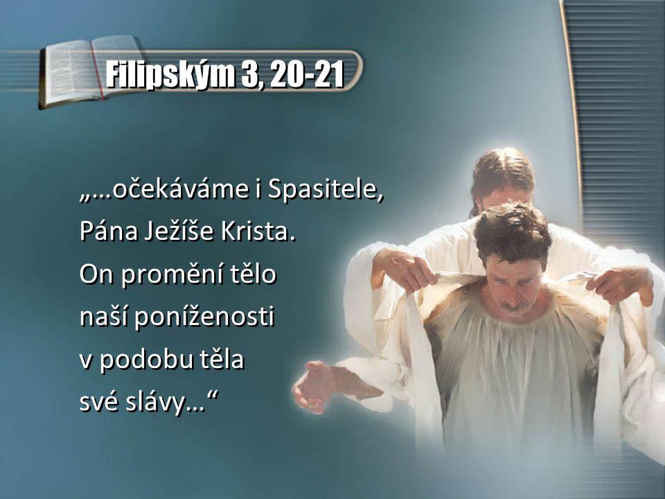 """Filipským 3, 20-21 """"…očekáváme i Spasitele, Pána Ježíše Krista."""