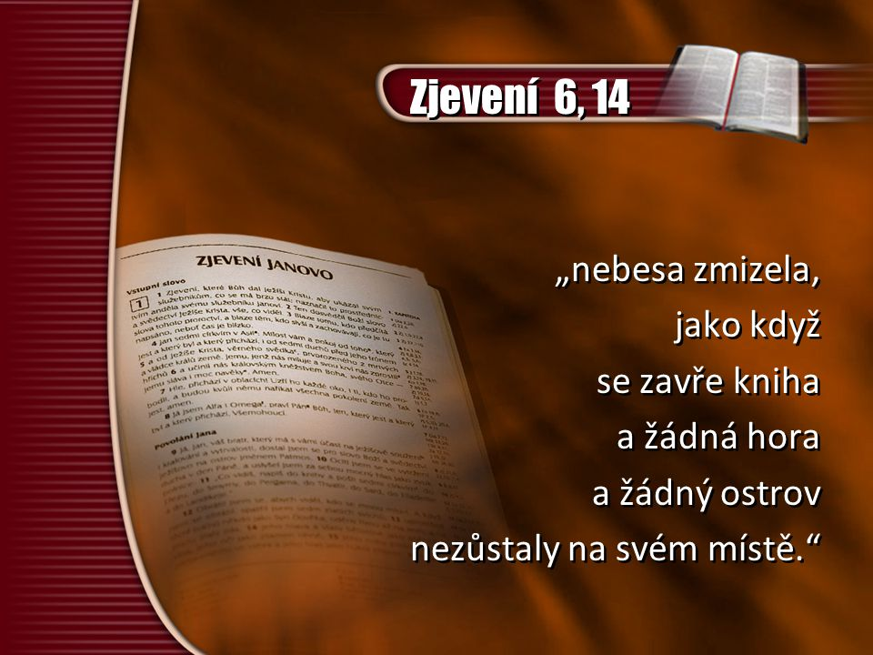 """Zjevení 6, 14 """"nebesa zmizela, jako když se zavře kniha a žádná hora"""