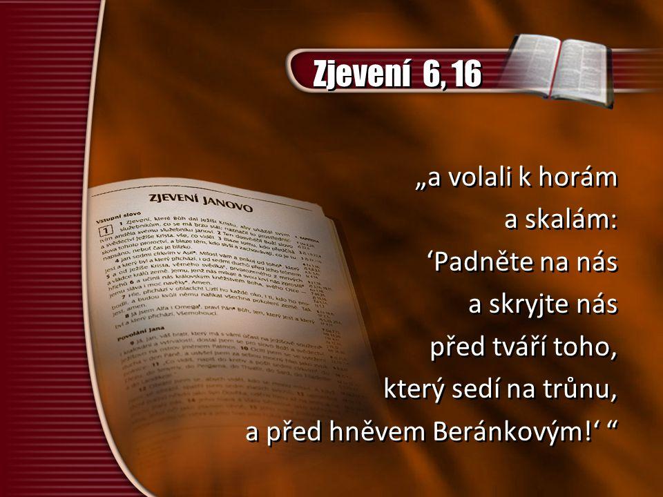 """Zjevení 6, 16 """"a volali k horám a skalám: 'Padněte na nás"""