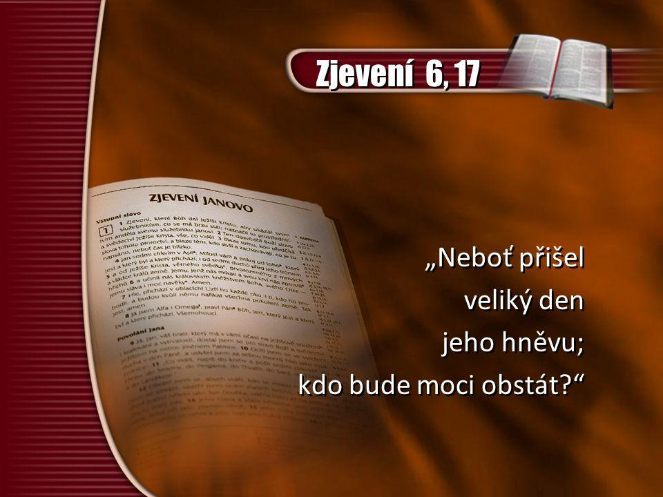 """Zjevení 6, 17 """"Neboť přišel veliký den jeho hněvu;"""