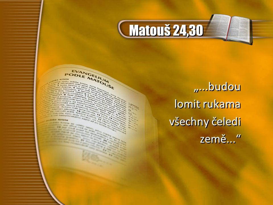 """Matouš 24,30 """"...budou lomit rukama všechny čeledi země..."""