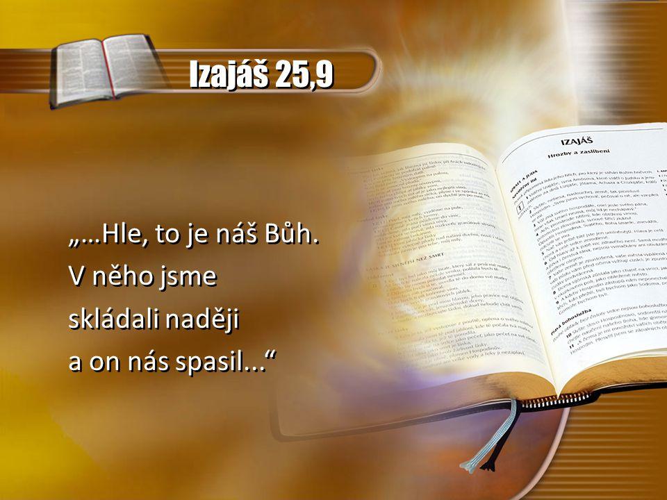 """Izajáš 25,9 """"…Hle, to je náš Bůh. V něho jsme skládali naději"""