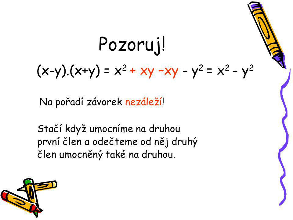 Pozoruj! (x-y).(x+y) = x2 + xy –xy - y2 = x2 - y2