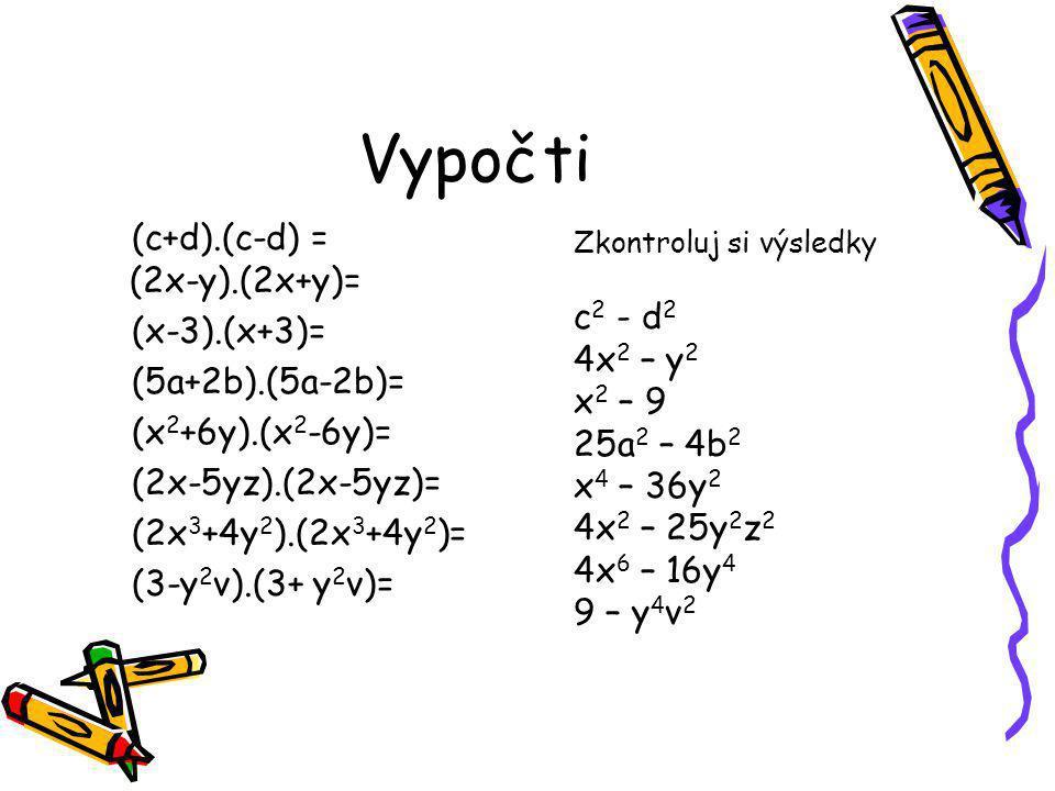 Vypočti (c+d).(c-d) = (2x-y).(2x+y)= (x-3).(x+3)= c2 - d2