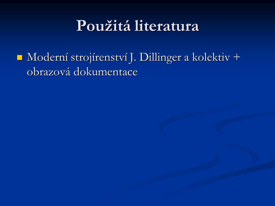 Použitá literatura Moderní strojírenství J. Dillinger a kolektiv + obrazová dokumentace