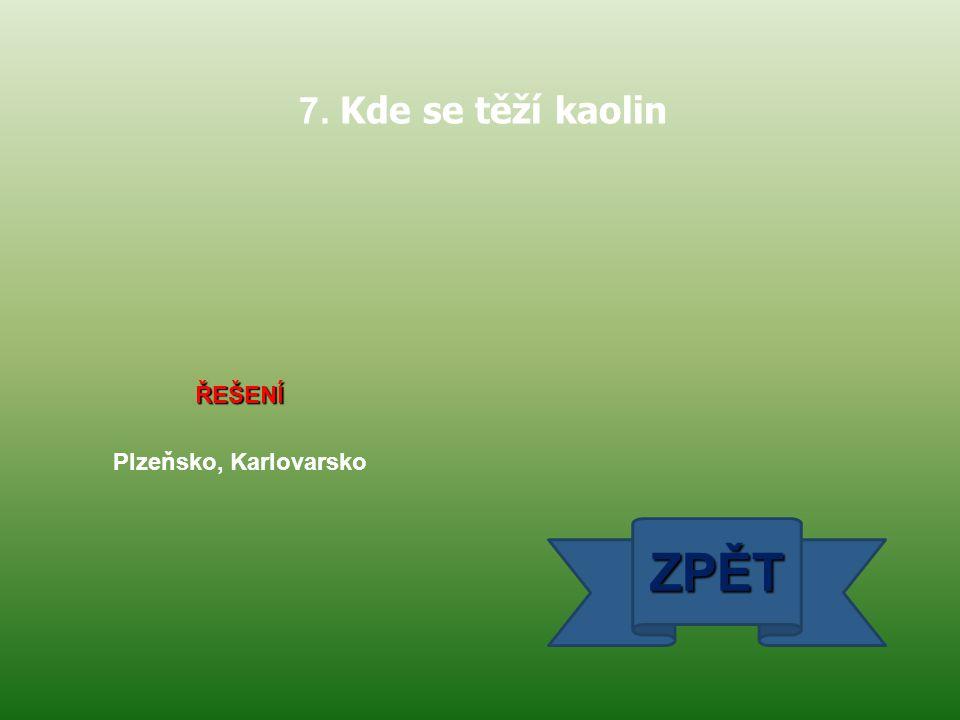 7. Kde se těží kaolin ŘEŠENÍ Plzeňsko, Karlovarsko ZPĚT