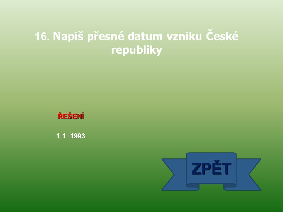 16. Napiš přesné datum vzniku České republiky