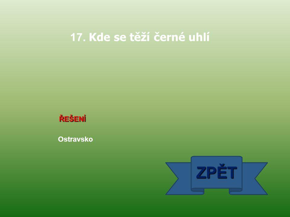 17. Kde se těží černé uhlí ŘEŠENÍ Ostravsko ZPĚT