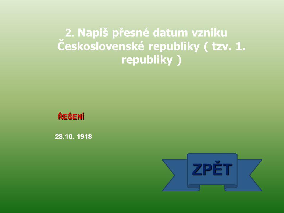2. Napiš přesné datum vzniku Československé republiky ( tzv. 1