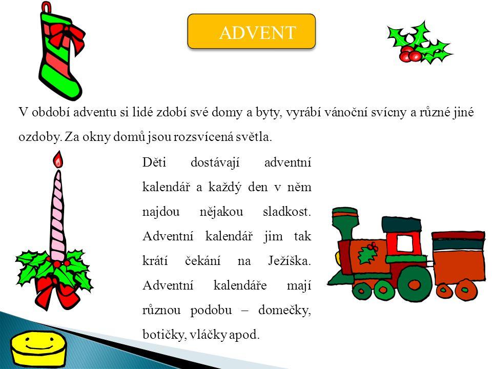 ADVENT V období adventu si lidé zdobí své domy a byty, vyrábí vánoční svícny a různé jiné ozdoby. Za okny domů jsou rozsvícená světla.
