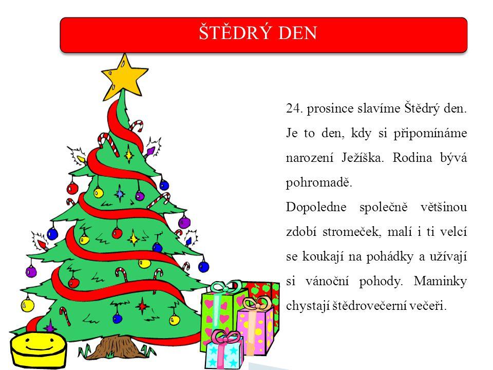ŠTĚDRÝ DEN 24. prosince slavíme Štědrý den. Je to den, kdy si připomínáme narození Ježíška. Rodina bývá pohromadě.