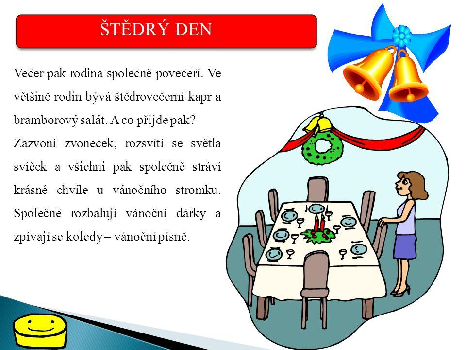 ŠTĚDRÝ DEN Večer pak rodina společně povečeří. Ve většině rodin bývá štědrovečerní kapr a bramborový salát. A co přijde pak