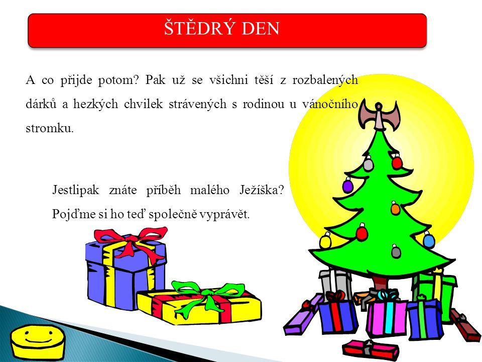 ŠTĚDRÝ DEN A co přijde potom Pak už se všichni těší z rozbalených dárků a hezkých chvilek strávených s rodinou u vánočního stromku.