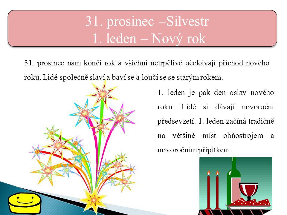 31. prosinec –Silvestr 1. leden – Nový rok