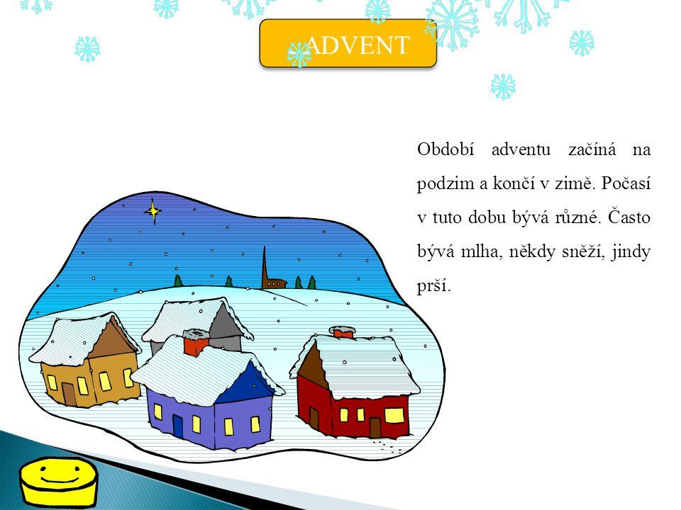 ADVENT Období adventu začíná na podzim a končí v zimě.