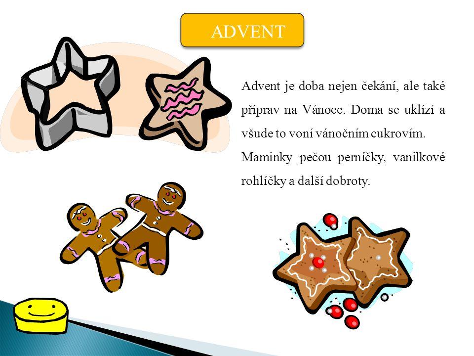 ADVENT Advent je doba nejen čekání, ale také příprav na Vánoce. Doma se uklízí a všude to voní vánočním cukrovím.
