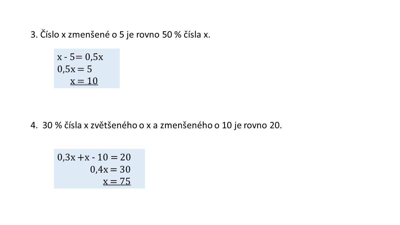 3. Číslo x zmenšené o 5 je rovno 50 % čísla x.