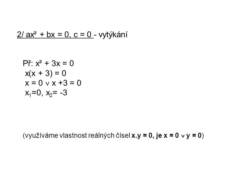 2/ ax² + bx = 0, c = 0 - vytýkání Př: x² + 3x = 0 x(x + 3) = 0