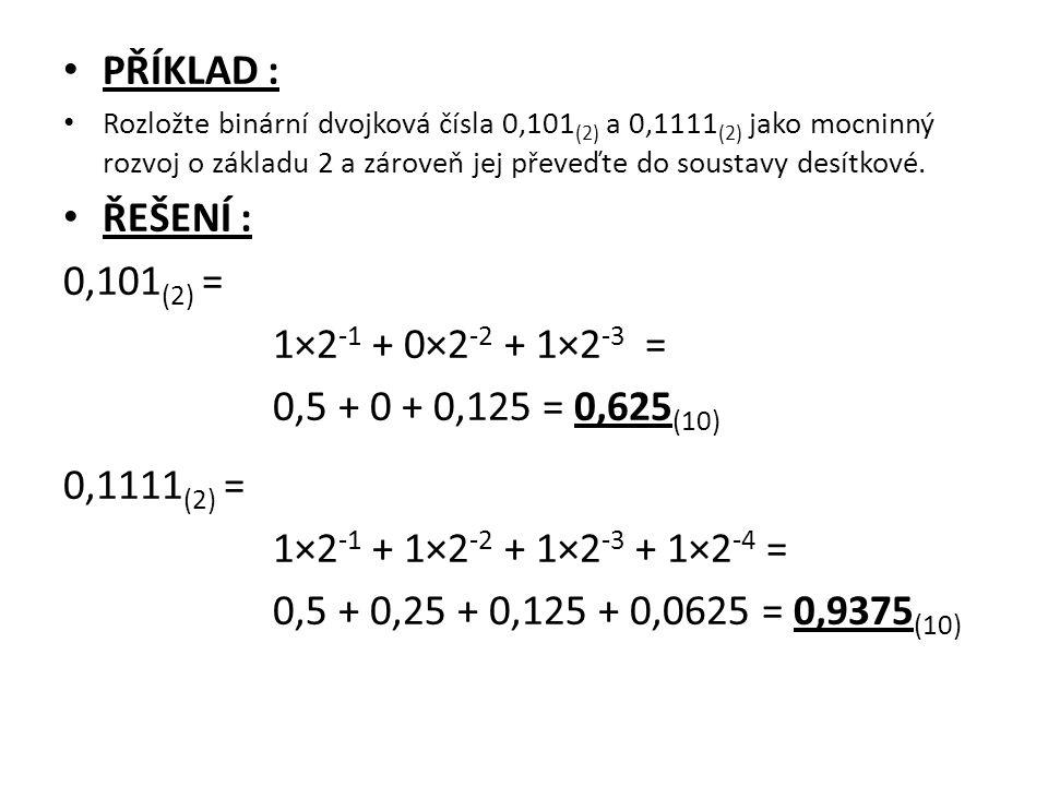 PŘÍKLAD : ŘEŠENÍ : 0,101(2) = 1×2-1 + 0×2-2 + 1×2-3 =