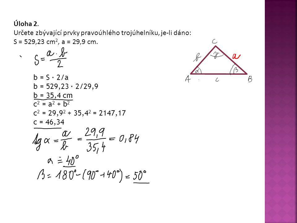 Úloha 2. Určete zbývající prvky pravoúhlého trojúhelníku, je-li dáno: S = 529,23 cm2, a = 29,9 cm.