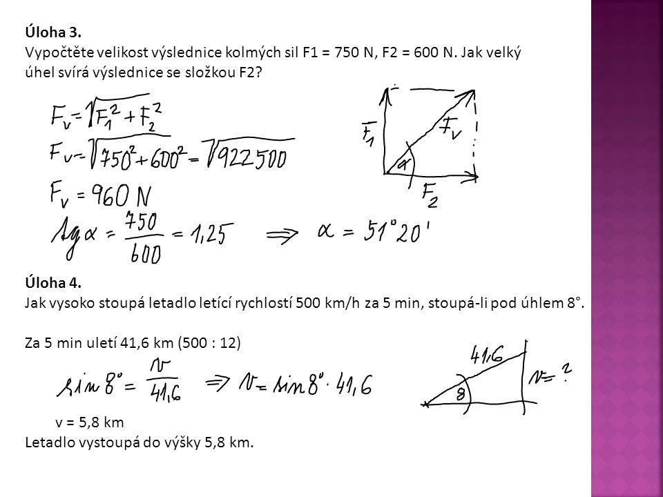 Úloha 3. Vypočtěte velikost výslednice kolmých sil F1 = 750 N, F2 = 600 N. Jak velký úhel svírá výslednice se složkou F2