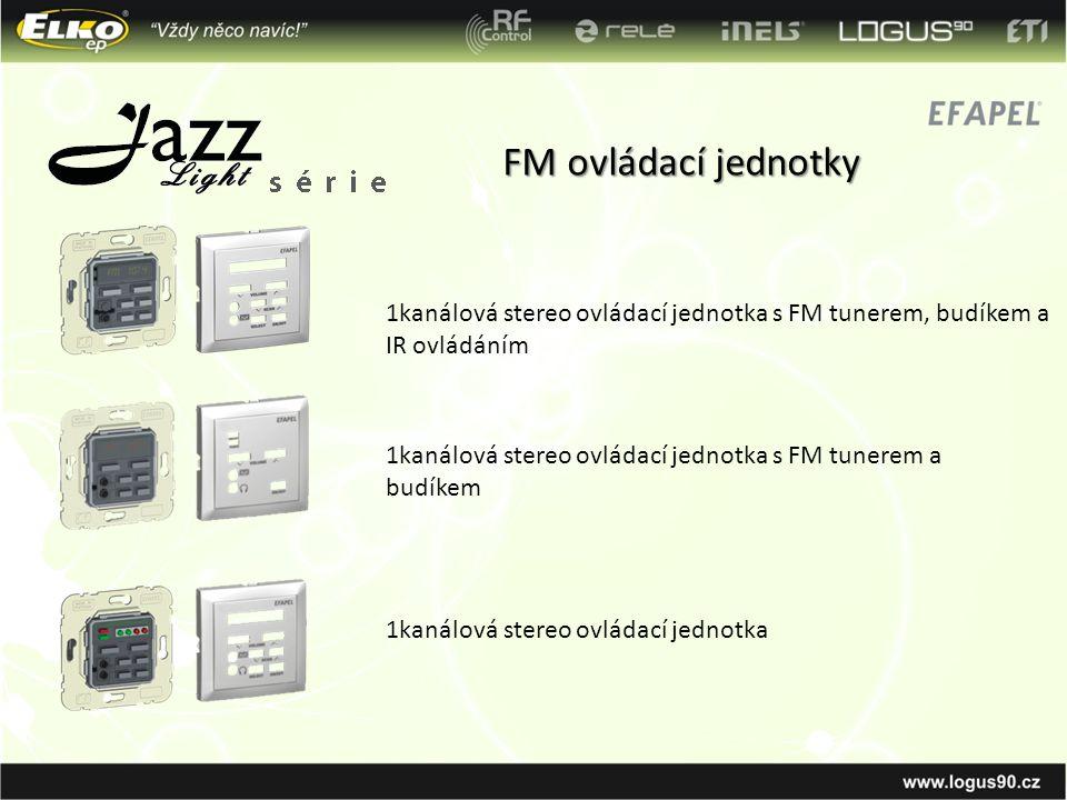 FM ovládací jednotky 1kanálová stereo ovládací jednotka s FM tunerem, budíkem a IR ovládáním.