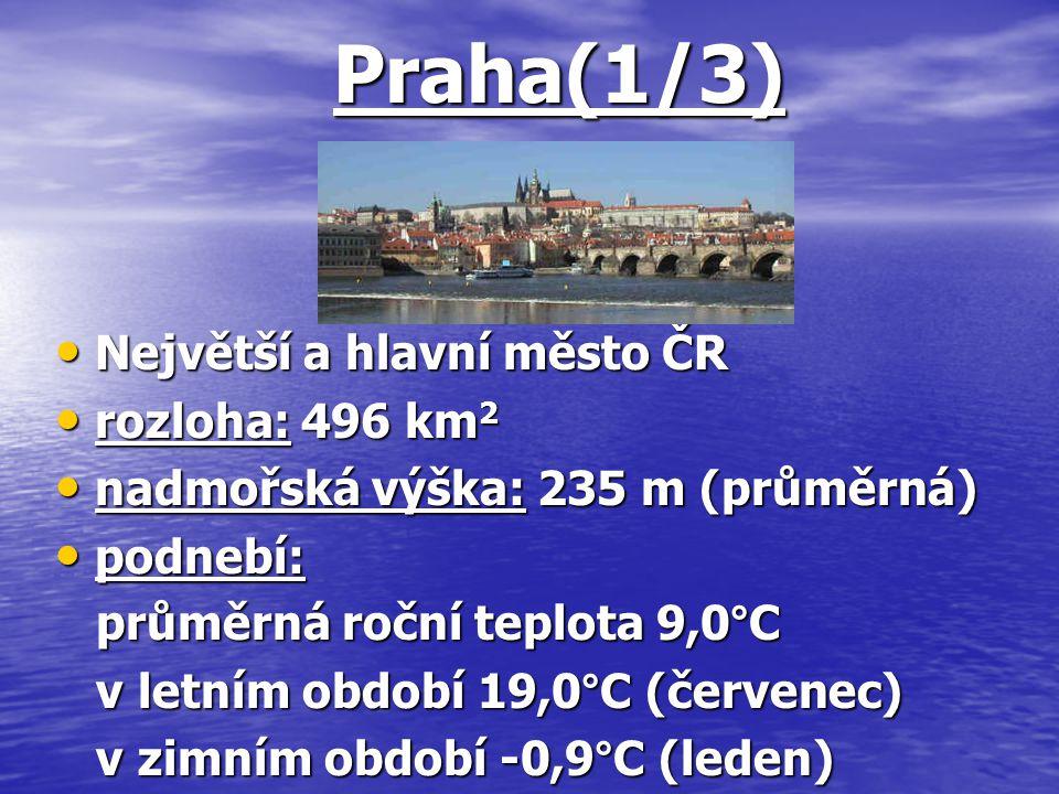 Praha(1/3) Největší a hlavní město ČR rozloha: 496 km2