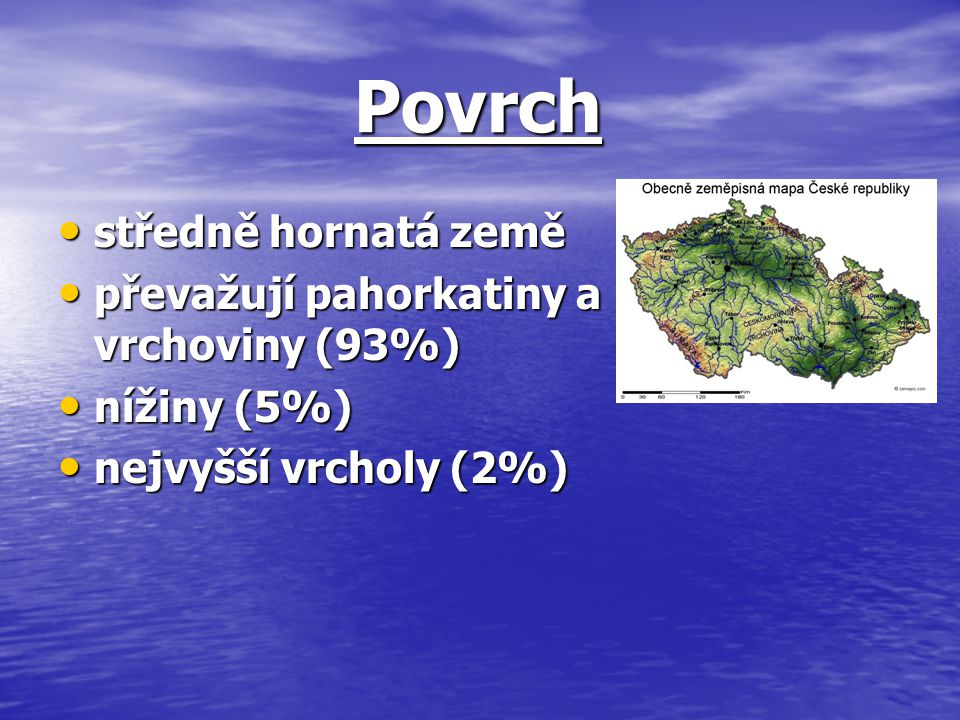 Povrch středně hornatá země převažují pahorkatiny a vrchoviny (93%)