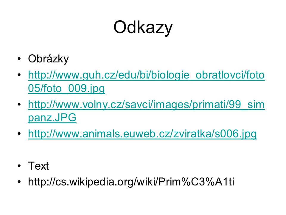 Odkazy Obrázky. http://www.guh.cz/edu/bi/biologie_obratlovci/foto05/foto_009.jpg. http://www.volny.cz/savci/images/primati/99_simpanz.JPG.