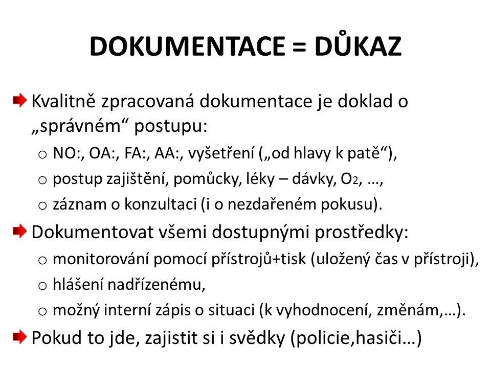 """DOKUMENTACE = DŮKAZ Kvalitně zpracovaná dokumentace je doklad o """"správném postupu: NO:, OA:, FA:, AA:, vyšetření (""""od hlavy k patě ),"""