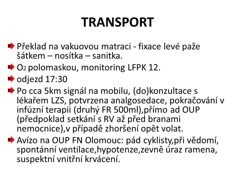 TRANSPORT Překlad na vakuovou matraci - fixace levé paže šátkem – nosítka – sanitka. O2 polomaskou, monitoring LFPK 12.