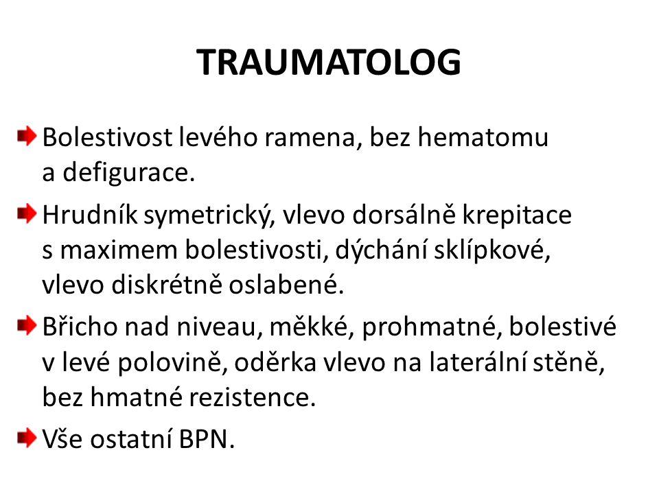 TRAUMATOLOG Bolestivost levého ramena, bez hematomu a defigurace.
