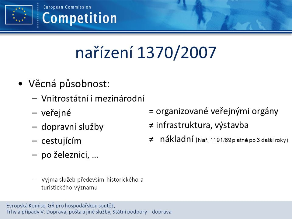 nařízení 1370/2007 Věcná působnost: Vnitrostátní i mezinárodní veřejné