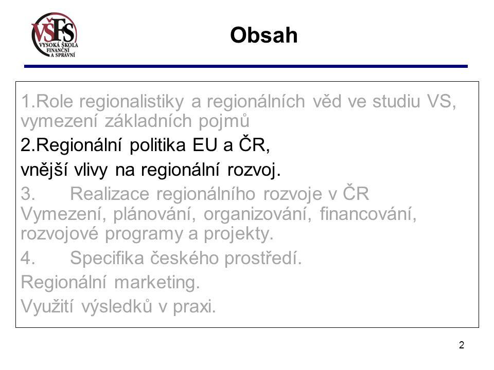 Obsah Role regionalistiky a regionálních věd ve studiu VS, vymezení základních pojmů. Regionální politika EU a ČR,