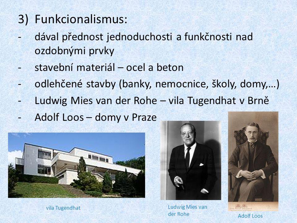 Funkcionalismus: dával přednost jednoduchosti a funkčnosti nad ozdobnými prvky. stavební materiál – ocel a beton.