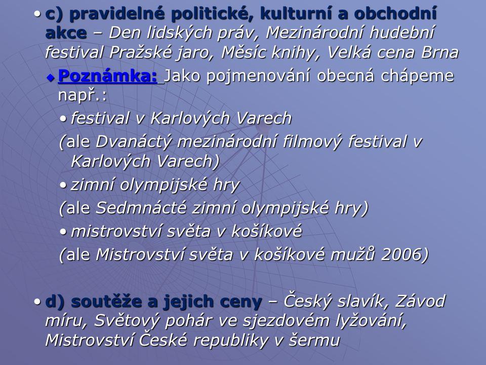 c) pravidelné politické, kulturní a obchodní akce – Den lidských práv, Mezinárodní hudební festival Pražské jaro, Měsíc knihy, Velká cena Brna