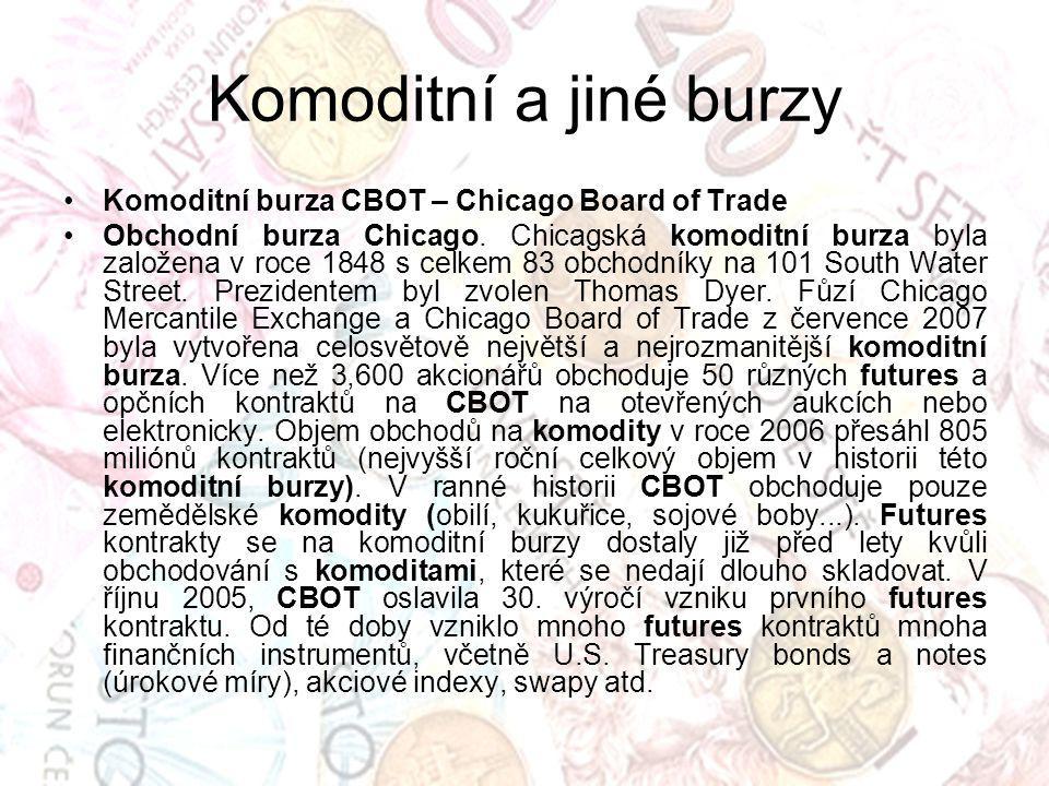 Komoditní a jiné burzy Komoditní burza CBOT – Chicago Board of Trade