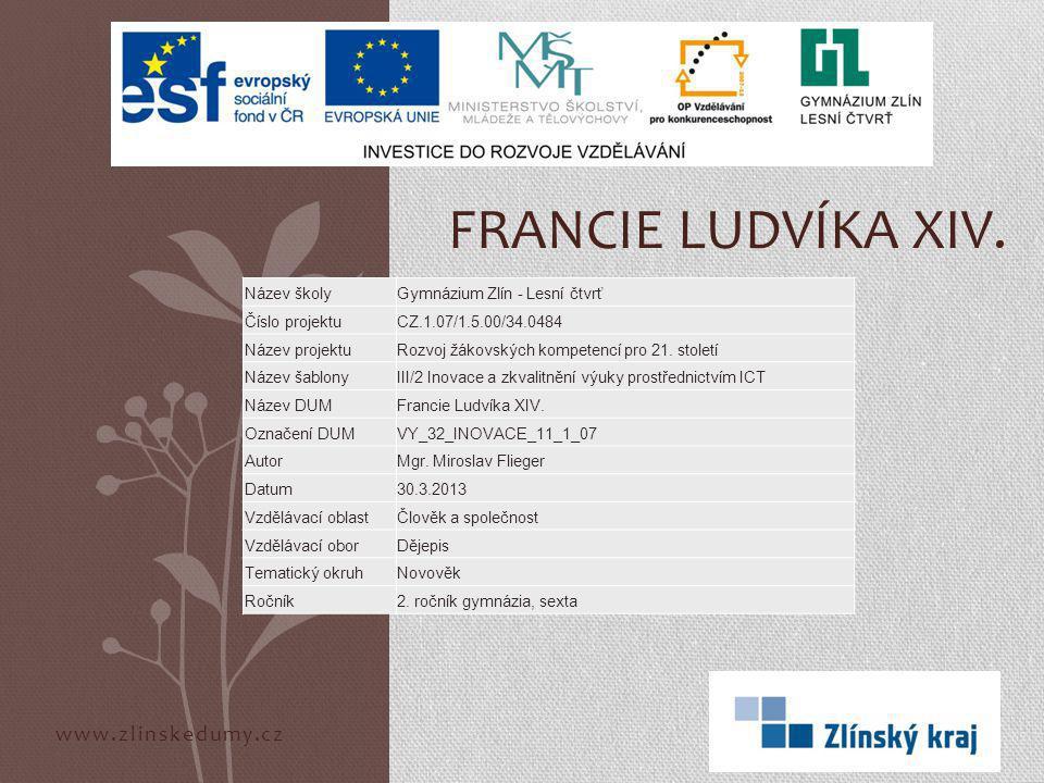 Francie Ludvíka XIV. www.zlinskedumy.cz Název školy