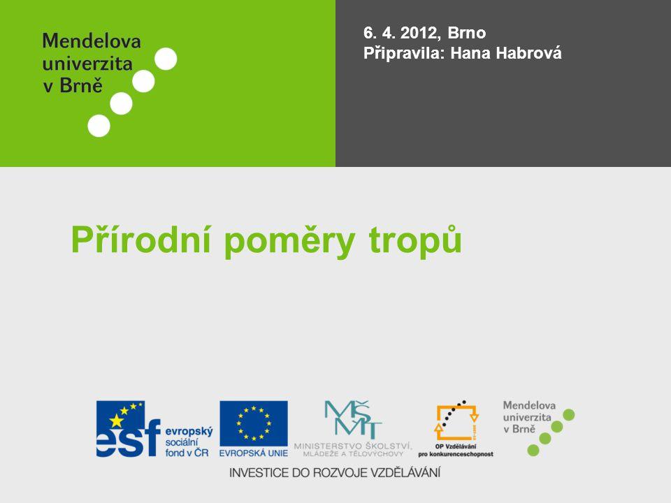 6. 4. 2012, Brno Připravila: Hana Habrová Přírodní poměry tropů