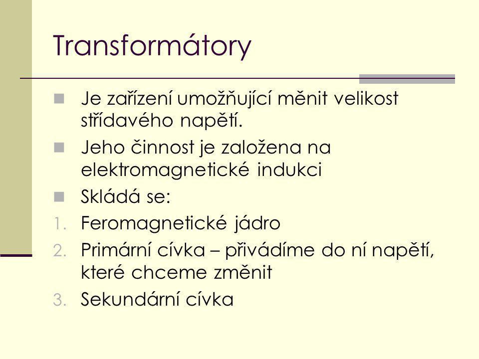 Transformátory Je zařízení umožňující měnit velikost střídavého napětí. Jeho činnost je založena na elektromagnetické indukci.