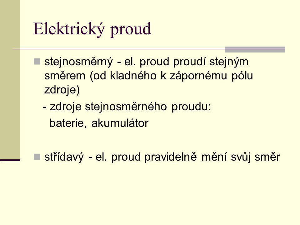Elektrický proud stejnosměrný - el. proud proudí stejným směrem (od kladného k zápornému pólu zdroje)