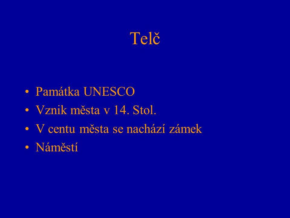 Telč Památka UNESCO Vznik města v 14. Stol.