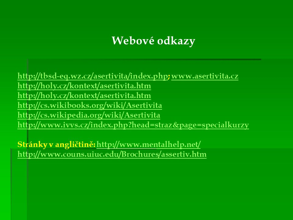 Webové odkazy http://tbsd-eq.wz.cz/asertivita/index.php; www.asertivita.cz. http://holy.cz/kontext/asertivita.htm.
