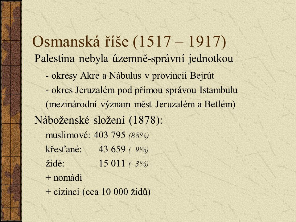 Osmanská říše (1517 – 1917) Palestina nebyla územně-správní jednotkou