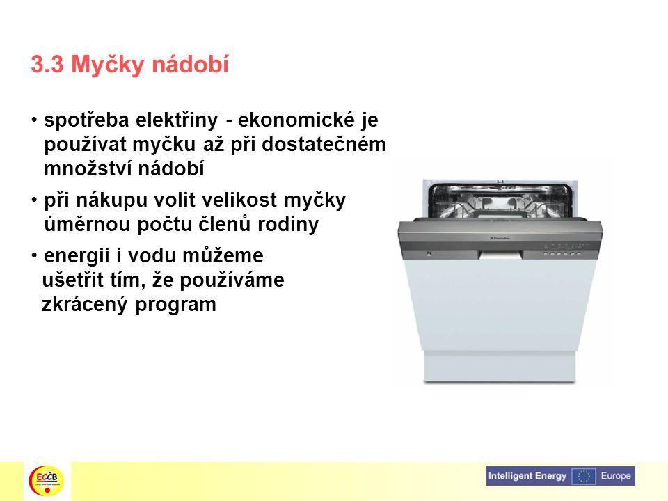 3.3 Myčky nádobí spotřeba elektřiny - ekonomické je používat myčku až při dostatečném množství nádobí.