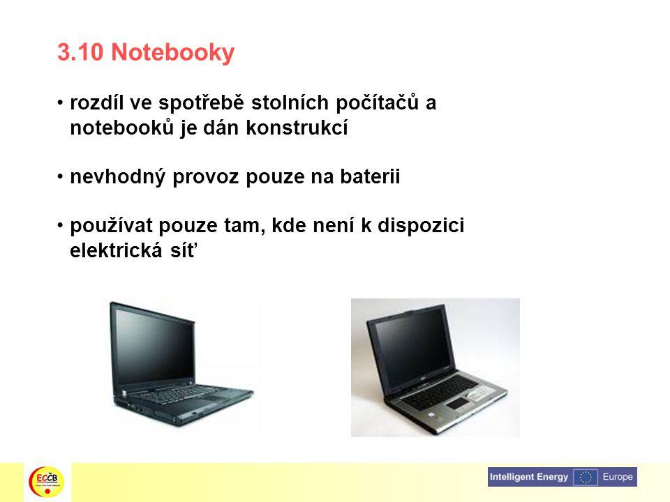 3.10 Notebooky rozdíl ve spotřebě stolních počítačů a notebooků je dán konstrukcí. nevhodný provoz pouze na baterii.