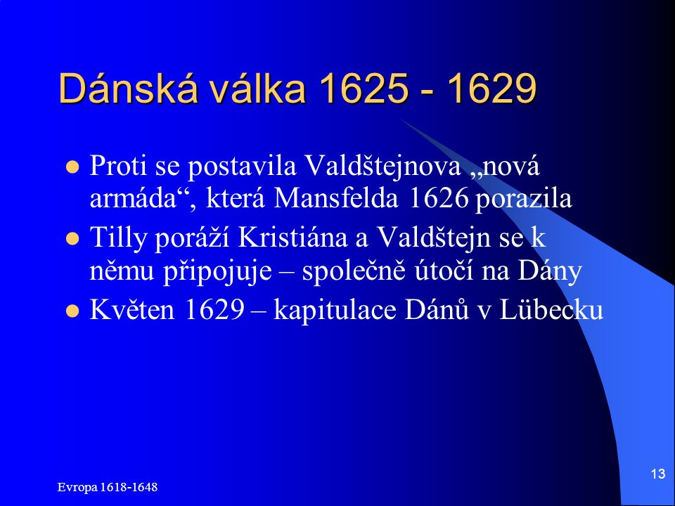 "Dánská válka 1625 - 1629 Proti se postavila Valdštejnova ""nová armáda , která Mansfelda 1626 porazila."