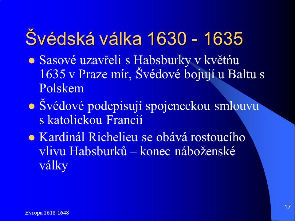 Švédská válka 1630 - 1635 Sasové uzavřeli s Habsburky v květńu 1635 v Praze mír, Švédové bojují u Baltu s Polskem.