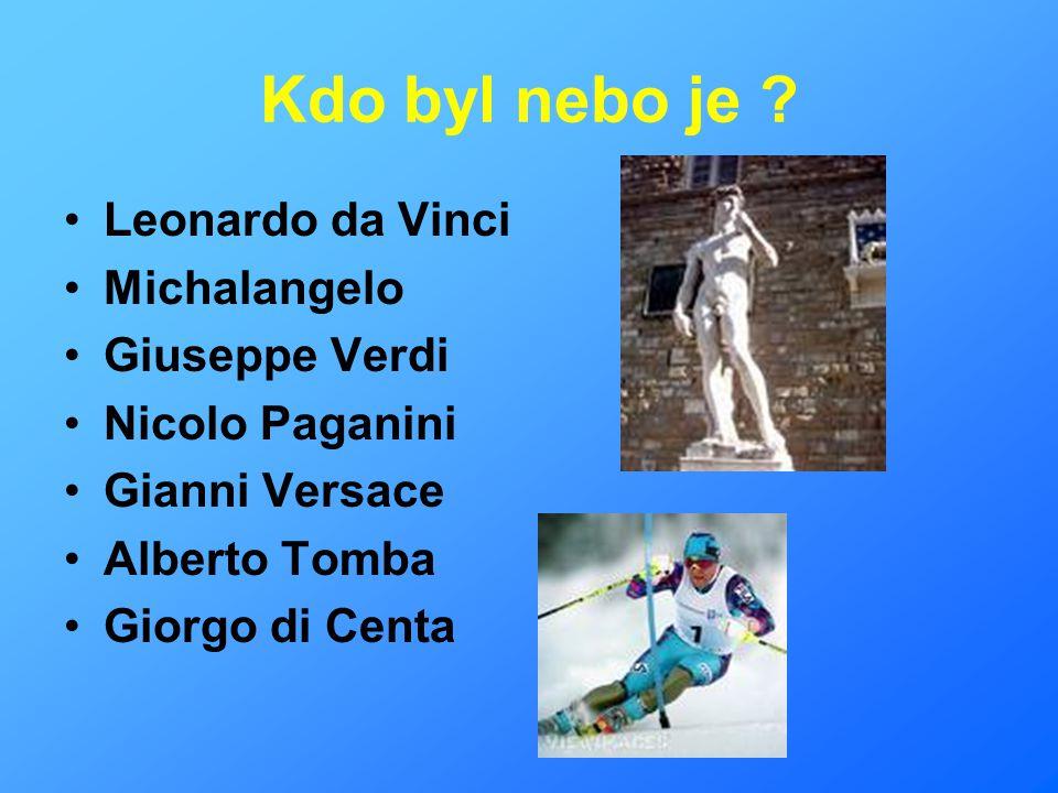 Kdo byl nebo je Leonardo da Vinci Michalangelo Giuseppe Verdi